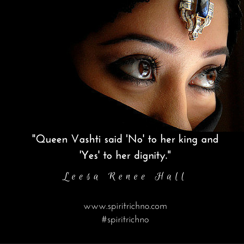 What Queen Vashti Was Saying Yes To When She Said No to Her King - Leesa Renee Hall